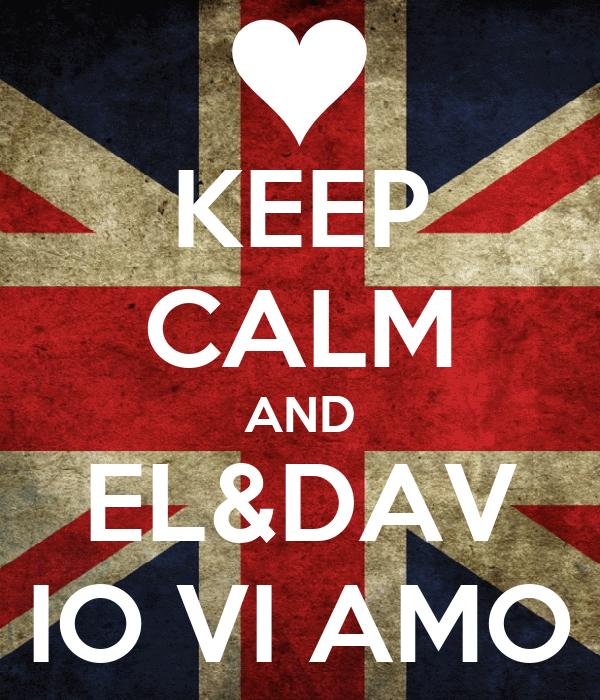 KEEP CALM AND EL&DAV IO VI AMO