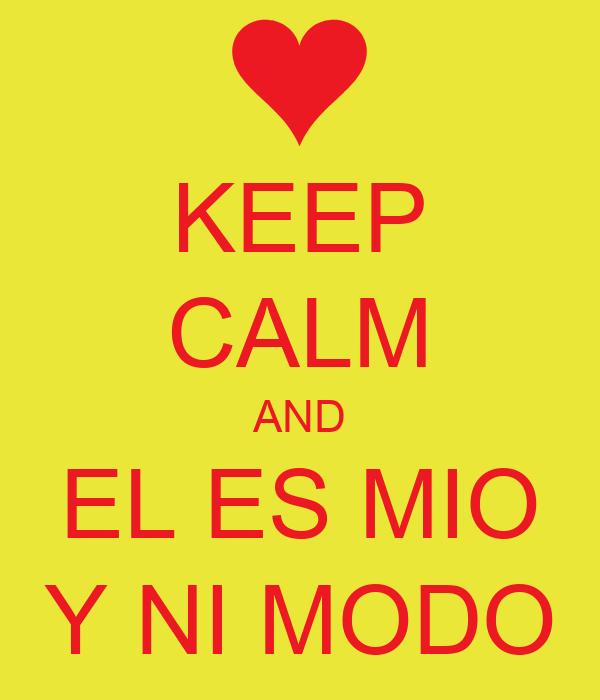 KEEP CALM AND EL ES MIO Y NI MODO