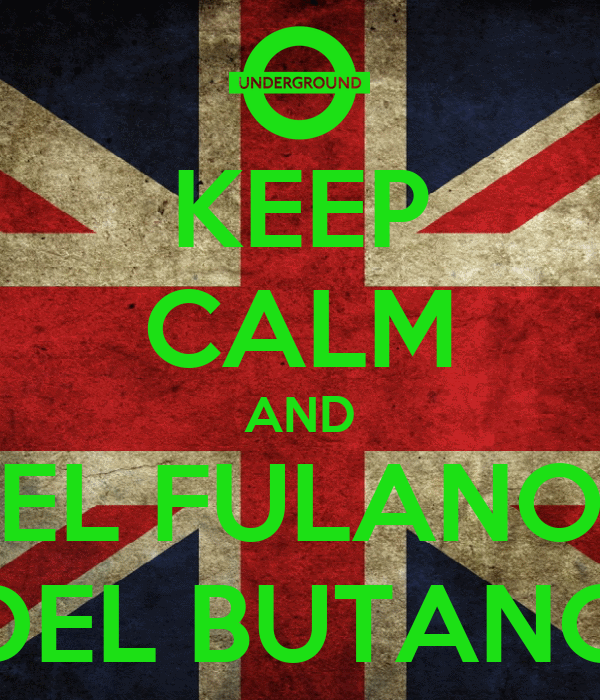 KEEP CALM AND EL FULANO DEL BUTANO