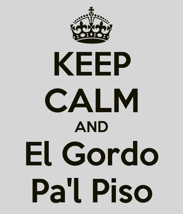 KEEP CALM AND El Gordo Pa'l Piso
