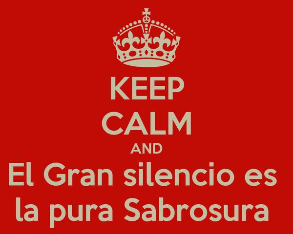 KEEP CALM AND El Gran silencio es  la pura Sabrosura
