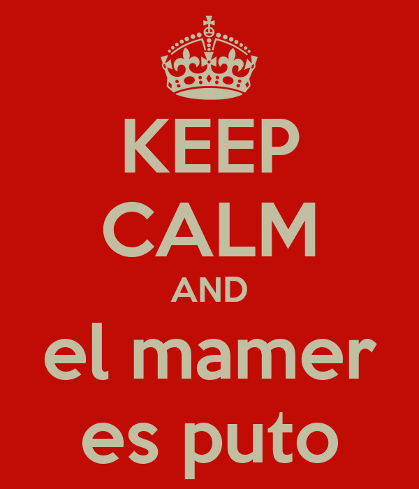 KEEP CALM AND el mamer es puto