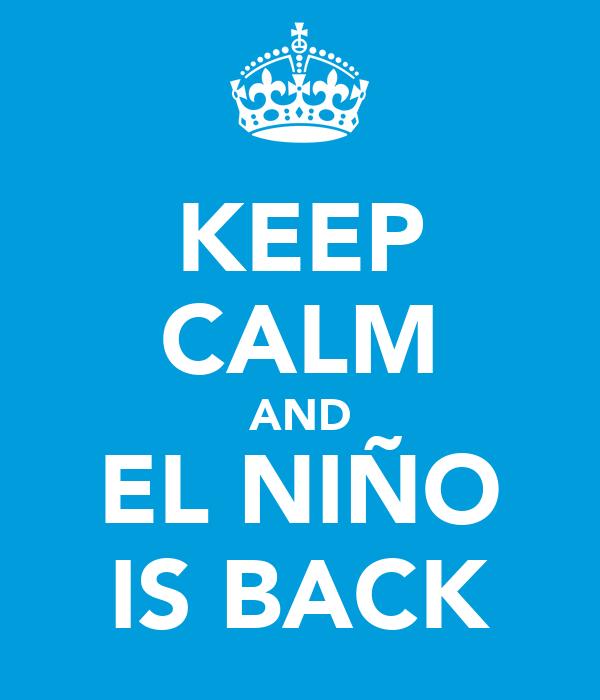 KEEP CALM AND EL NIÑO IS BACK
