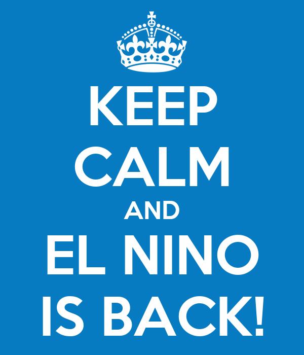 KEEP CALM AND EL NINO IS BACK!