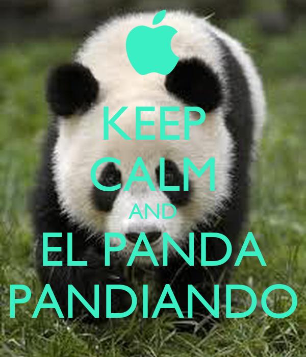 KEEP CALM AND EL PANDA PANDIANDO