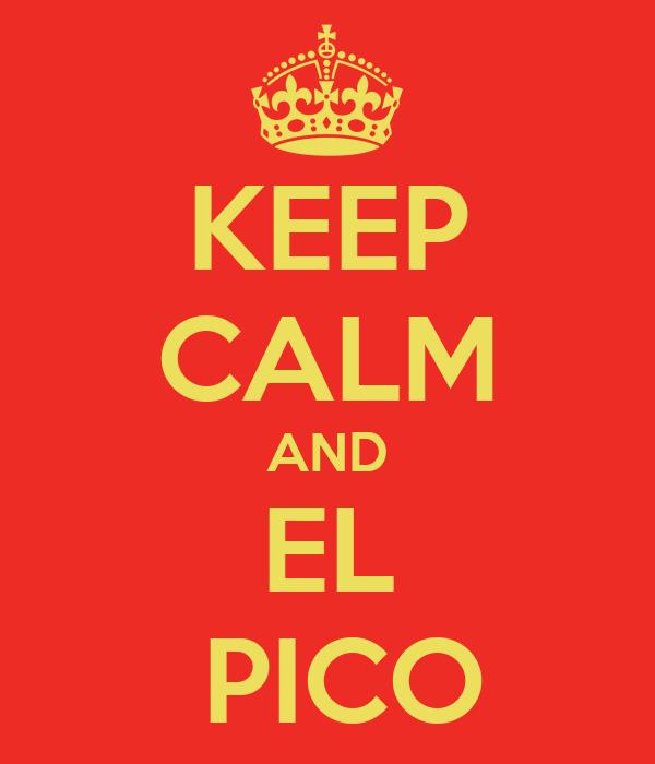 KEEP CALM AND EL  PICO