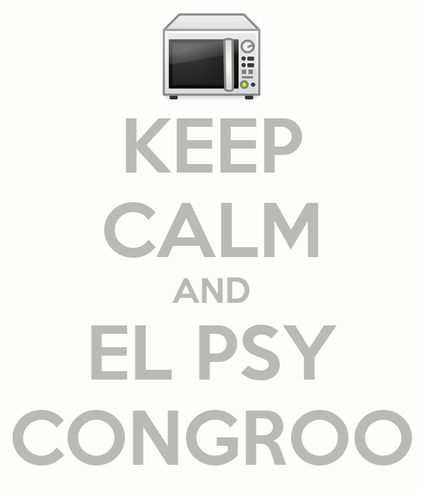 KEEP CALM AND EL PSY CONGROO
