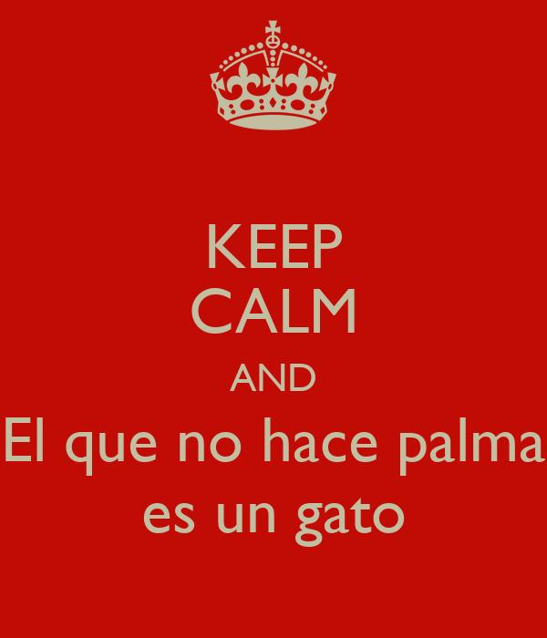 KEEP CALM AND El que no hace palma es un gato