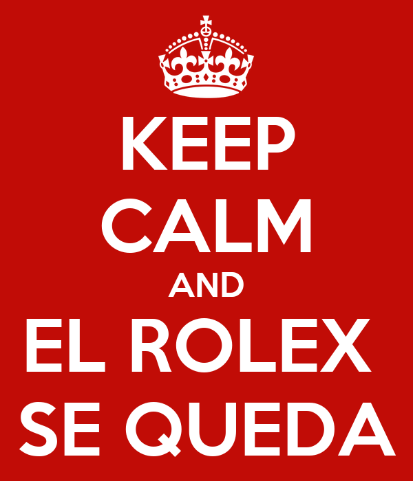KEEP CALM AND EL ROLEX  SE QUEDA