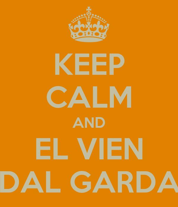 KEEP CALM AND EL VIEN DAL GARDA