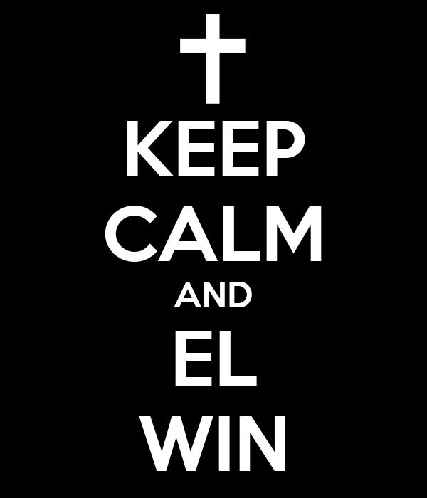 KEEP CALM AND EL WIN
