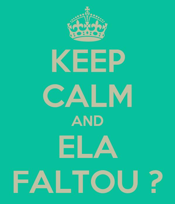 KEEP CALM AND ELA FALTOU ?