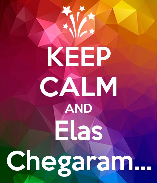 KEEP CALM AND Elas Chegaram...