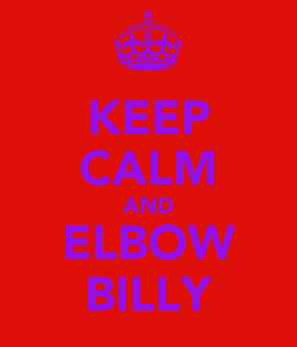 KEEP CALM AND ELBOW BILLY