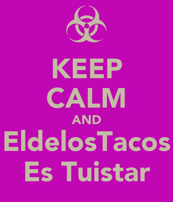 KEEP CALM AND EldelosTacos Es Tuistar