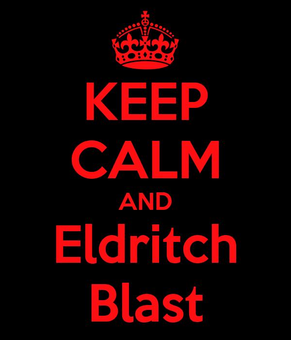 KEEP CALM AND Eldritch Blast
