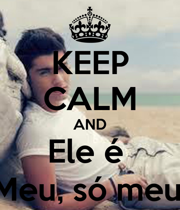 KEEP CALM AND Ele é  Meu, só meu.