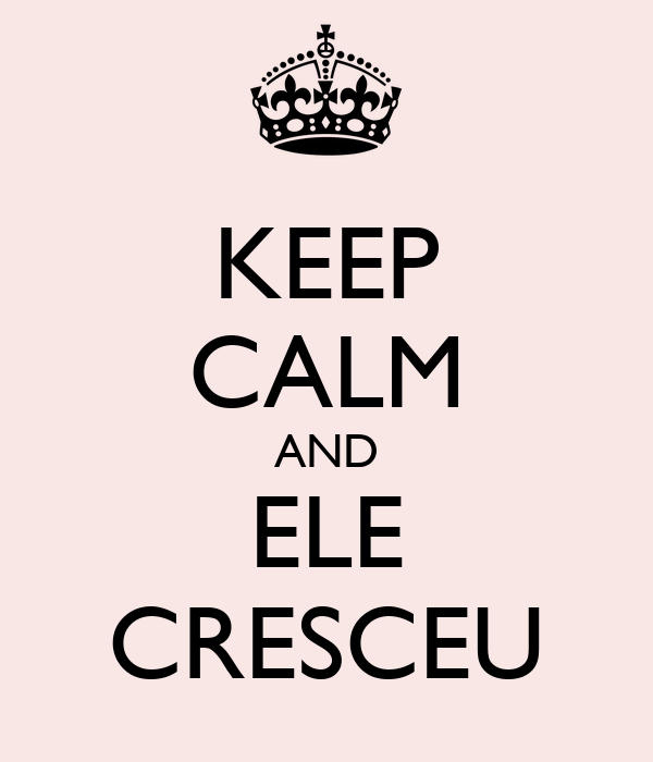 KEEP CALM AND ELE CRESCEU