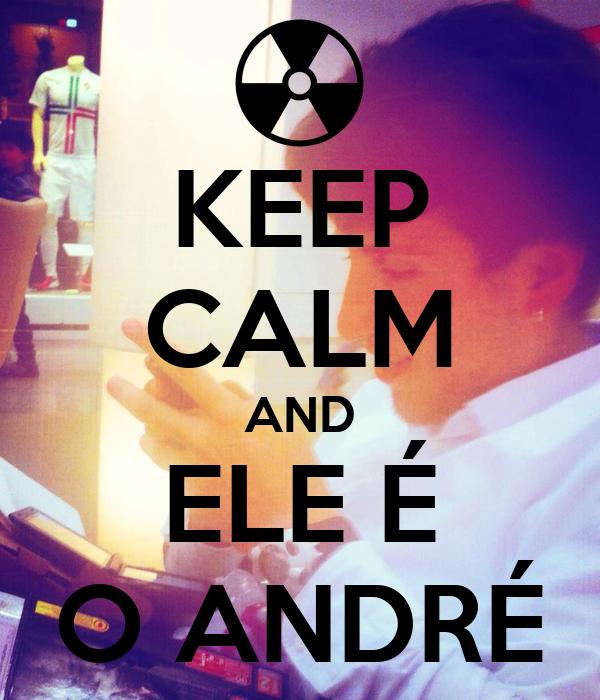 KEEP CALM AND ELE É O ANDRÉ