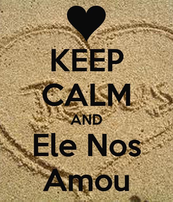 KEEP CALM AND Ele Nos Amou