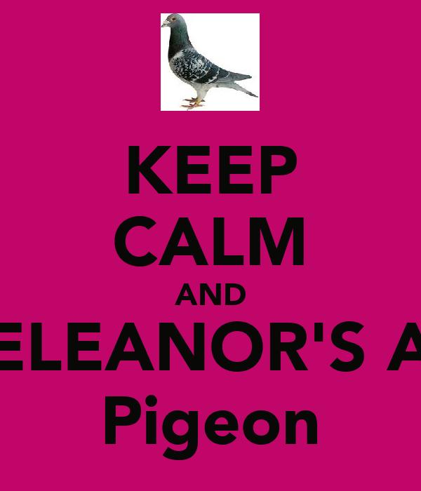 KEEP CALM AND ELEANOR'S A Pigeon