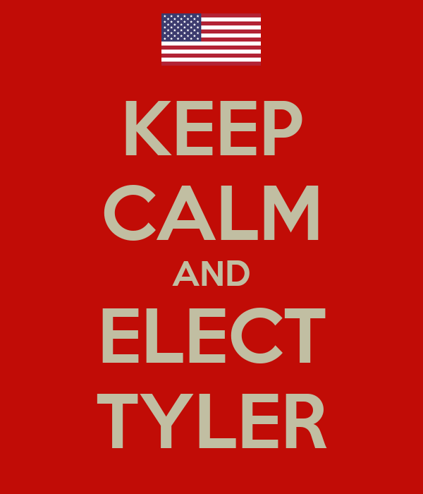 KEEP CALM AND ELECT TYLER
