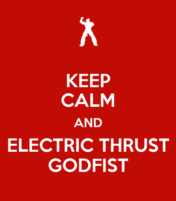 KEEP CALM AND ELECTRIC THRUST GODFIST