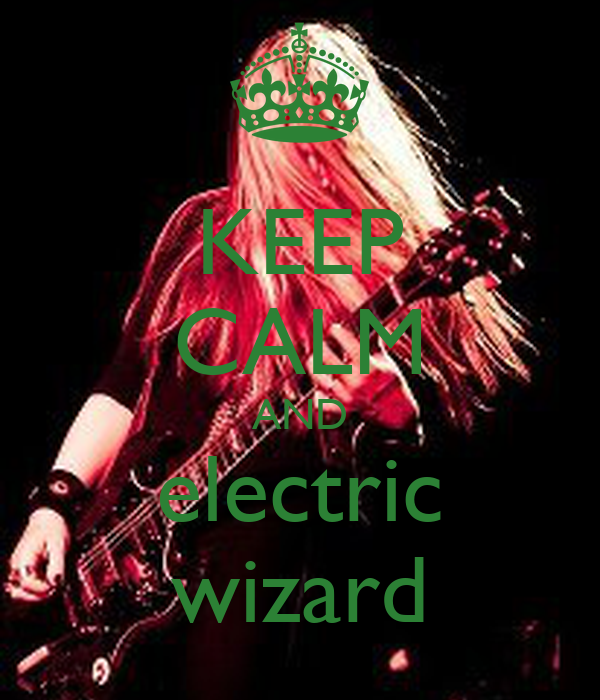 KEEP CALM AND electric wizard