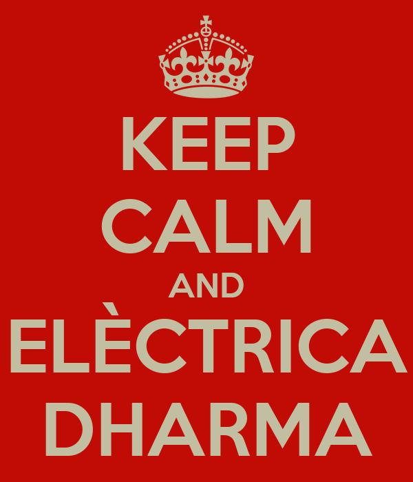 KEEP CALM AND ELÈCTRICA DHARMA