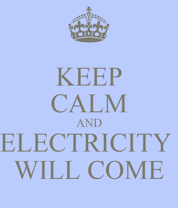 KEEP CALM AND ELECTRICITY  WILL COME