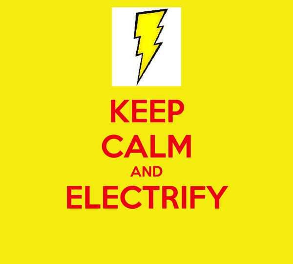 KEEP CALM AND ELECTRIFY