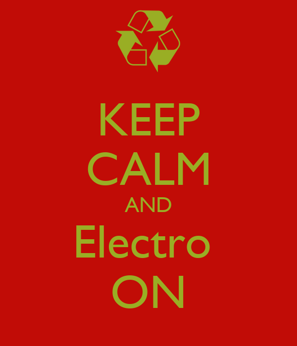 KEEP CALM AND Electro  ON