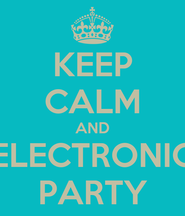 KEEP CALM AND ELECTRONIC PARTY