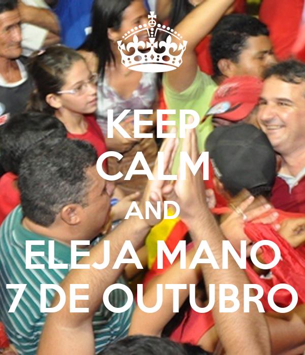 KEEP CALM AND ELEJA MANO 7 DE OUTUBRO