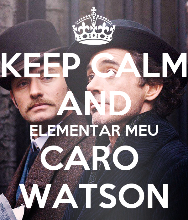 KEEP CALM AND ELEMENTAR MEU CARO  WATSON