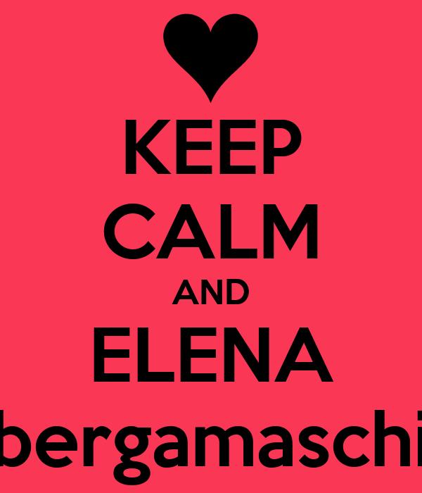 KEEP CALM AND ELENA bergamaschi
