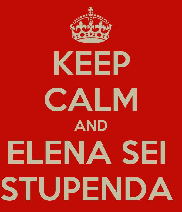 KEEP CALM AND ELENA SEI  STUPENDA