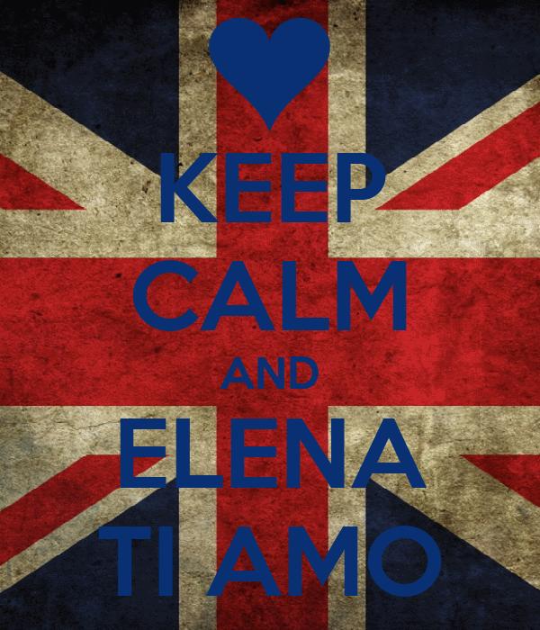 KEEP CALM AND ELENA TI AMO