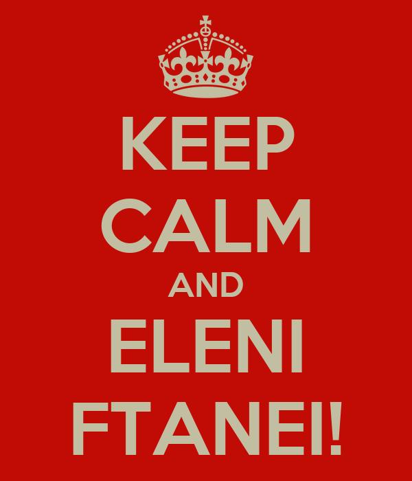 KEEP CALM AND ELENI FTANEI!