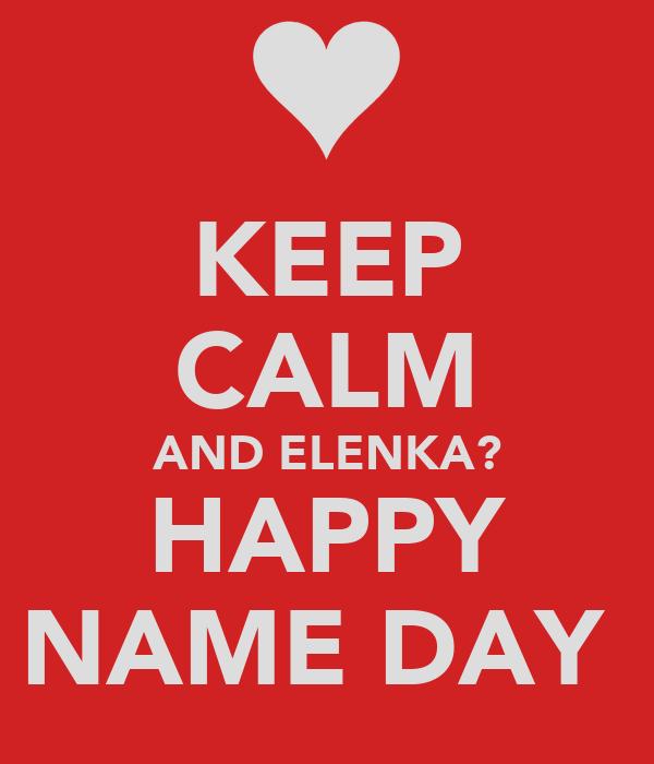 KEEP CALM AND ELENKA? HAPPY NAME DAY
