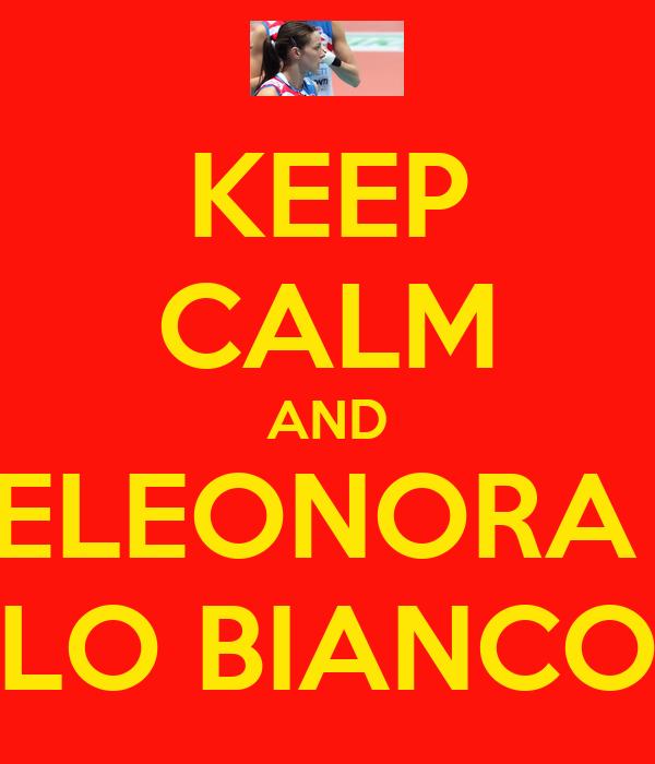 KEEP CALM AND ELEONORA  LO BIANCO