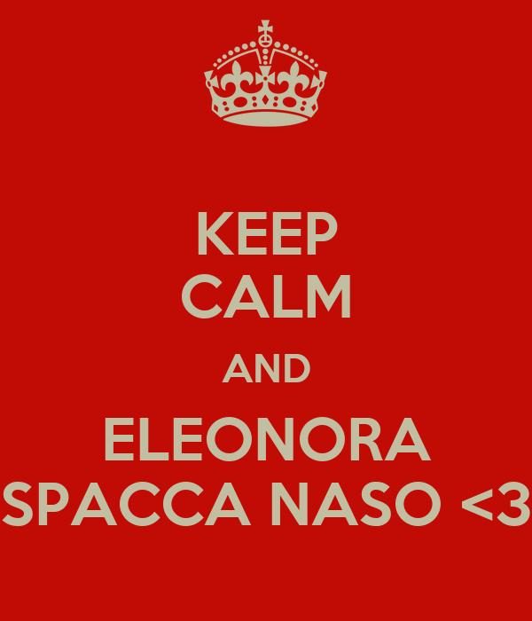 KEEP CALM AND ELEONORA SPACCA NASO <3