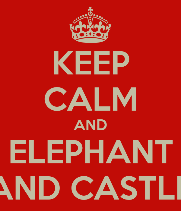 KEEP CALM AND ELEPHANT AND CASTLE