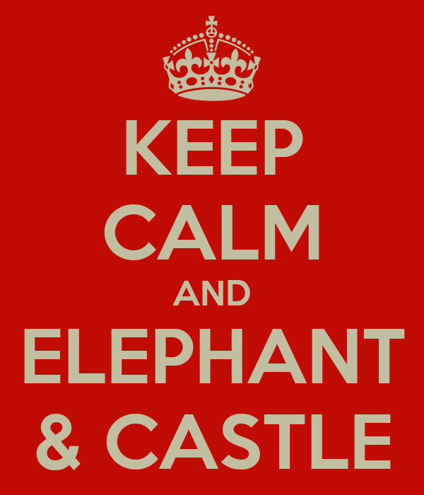 KEEP CALM AND ELEPHANT & CASTLE