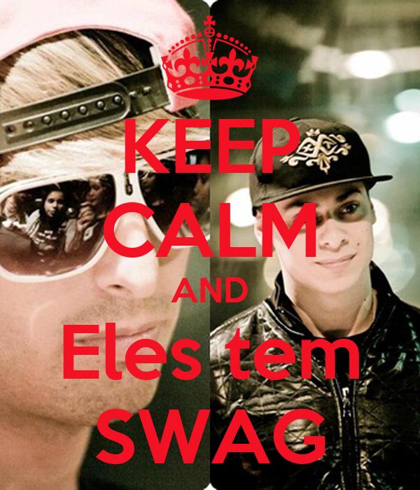 KEEP CALM AND Eles tem SWAG