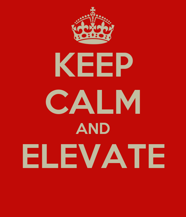 KEEP CALM AND ELEVATE