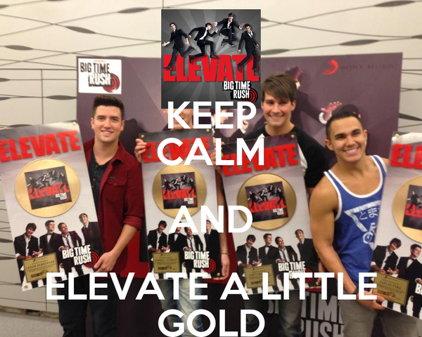 KEEP CALM AND ELEVATE A LITTLE GOLD