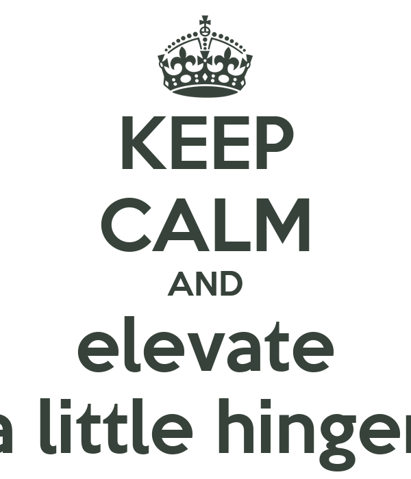 KEEP CALM AND elevate a little hinger