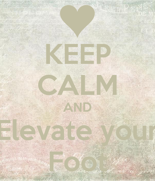 KEEP CALM AND Elevate your Foot