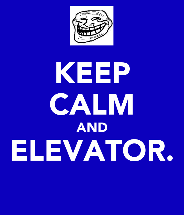 KEEP CALM AND ELEVATOR.